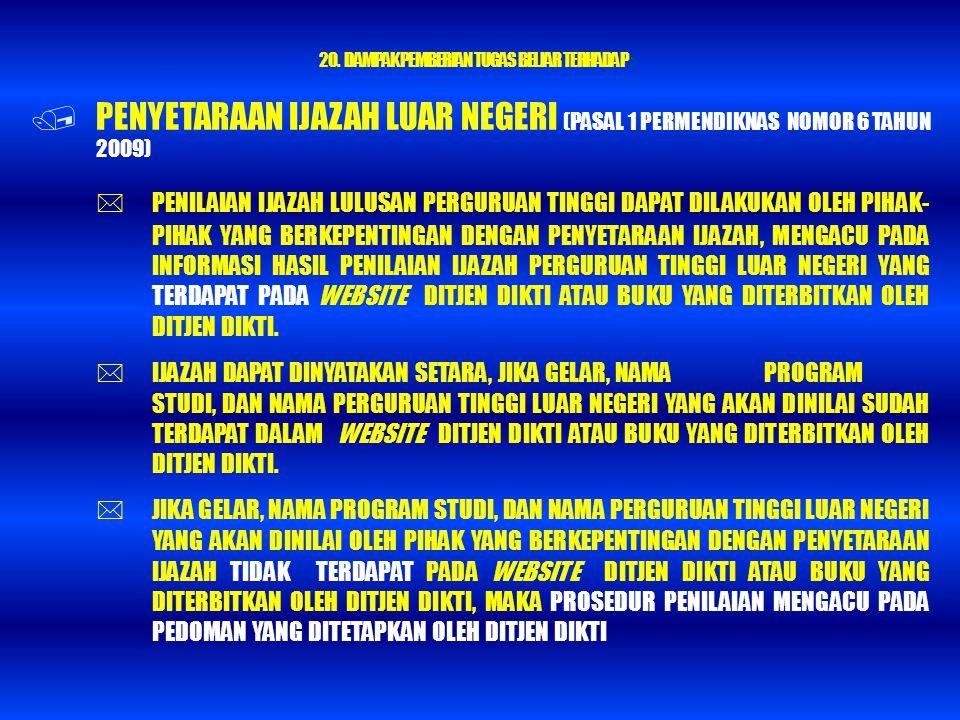 20. DAMPAK PEMBERIAN TUGAS BELJAR TERHADAP :  PENYETARAAN IJAZAH LUAR NEGERI (PASAL 1 PERMENDIKNAS NOMOR 6 TAHUN 2009)  PENILAIAN IJAZAH LULUSAN PER