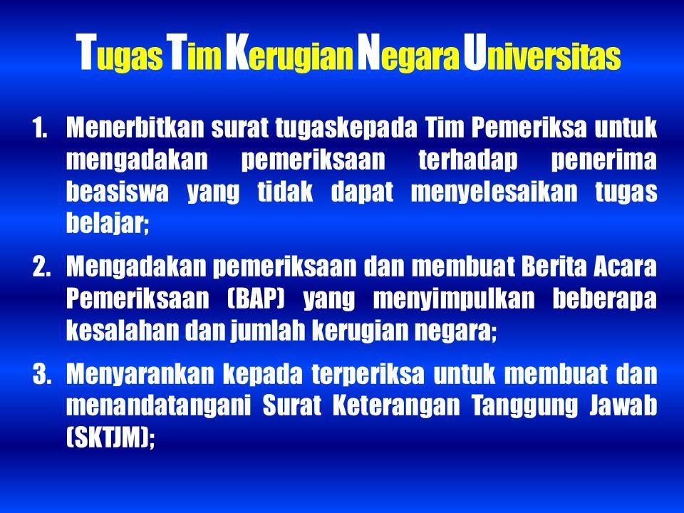 T ugas T im K erugian N egara U niversitas 1. Menerbitkan surat tugaskepada Tim Pemeriksa untuk mengadakan pemeriksaan terhadap penerima beasiswa yang