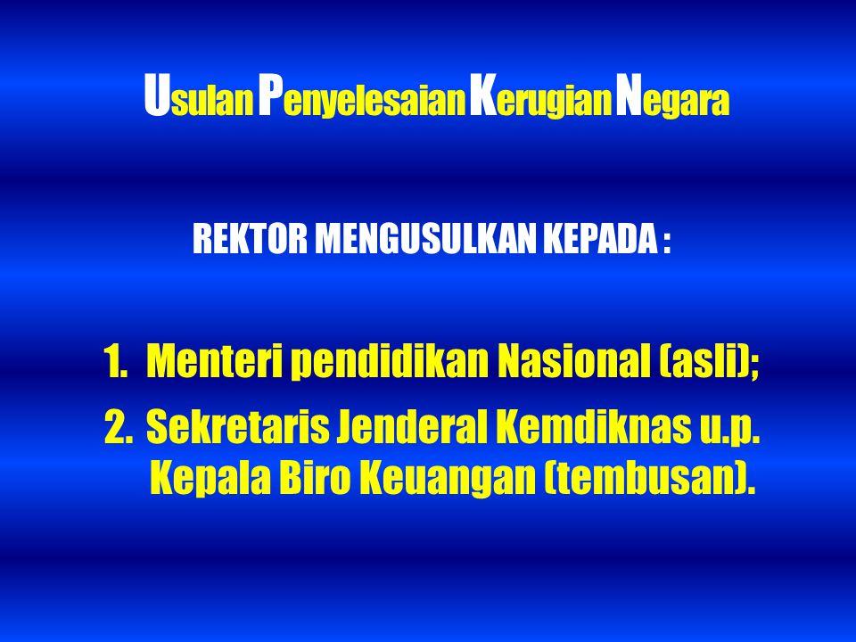 U sulan P enyelesaian K erugian N egara REKTOR MENGUSULKAN KEPADA : 1. Menteri pendidikan Nasional (asli); 2. Sekretaris Jenderal Kemdiknas u.p. Kepal