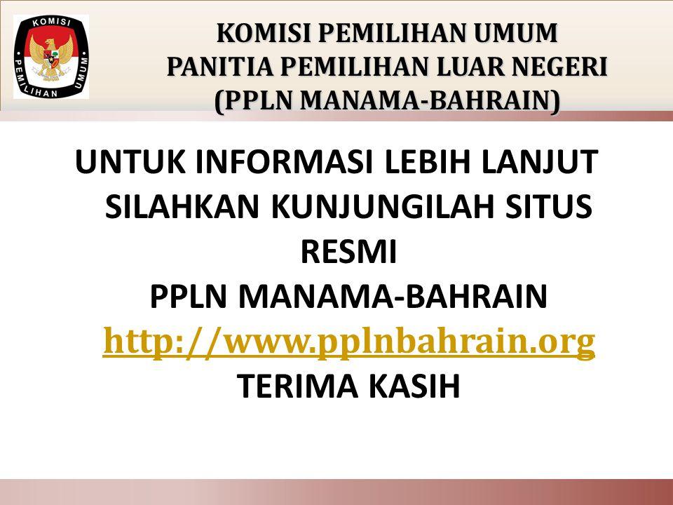 UNTUK INFORMASI LEBIH LANJUT SILAHKAN KUNJUNGILAH SITUS RESMI PPLN MANAMA-BAHRAIN http://www.pplnbahrain.org TERIMA KASIH http://www.pplnbahrain.org K