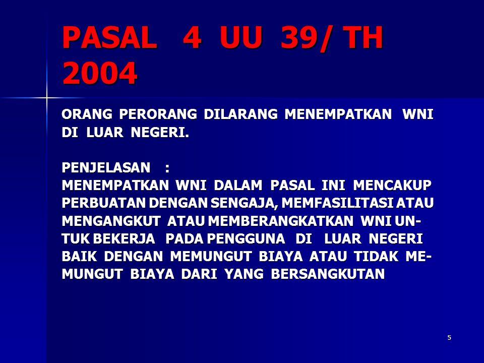 5 PASAL 4 UU 39/ TH 2004 ORANG PERORANG DILARANG MENEMPATKAN WNI DI LUAR NEGERI.