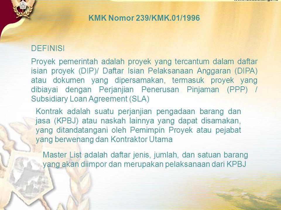 KMK Nomor 239/KMK.01/1996 Subjek penerima fasilitas : Instansi Pemerintah Obyek fasilitas adalah Proyek Pemerintah yang dibiayai dengan hibah atau dan