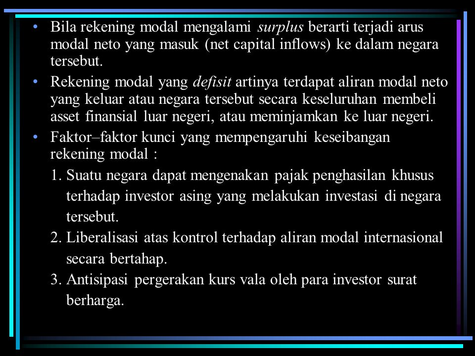 Bila rekening modal mengalami surplus berarti terjadi arus modal neto yang masuk (net capital inflows) ke dalam negara tersebut. Rekening modal yang d