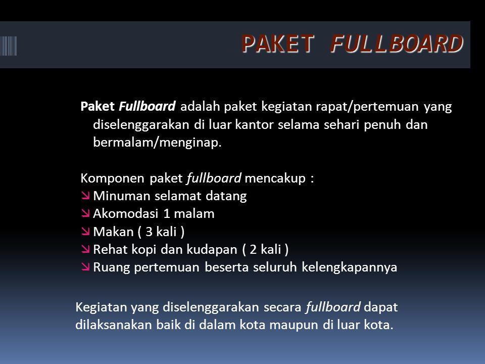PAKET FULLBOARD Paket Fullboard adalah paket kegiatan rapat/pertemuan yang diselenggarakan di luar kantor selama sehari penuh dan bermalam/menginap. K