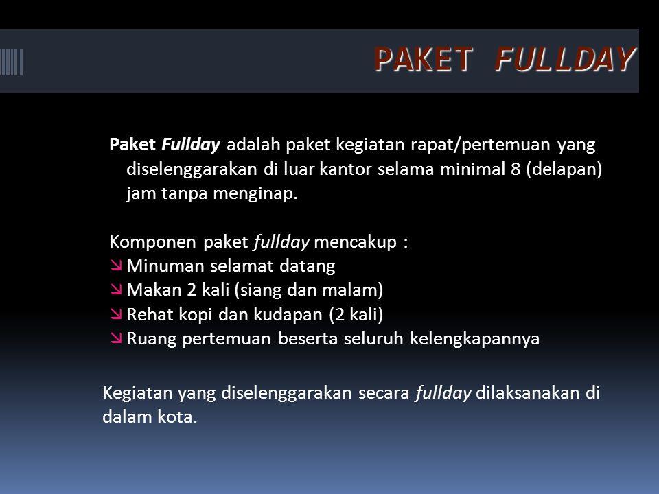 PAKET FULLDAY Paket Fullday adalah paket kegiatan rapat/pertemuan yang diselenggarakan di luar kantor selama minimal 8 (delapan) jam tanpa menginap. K