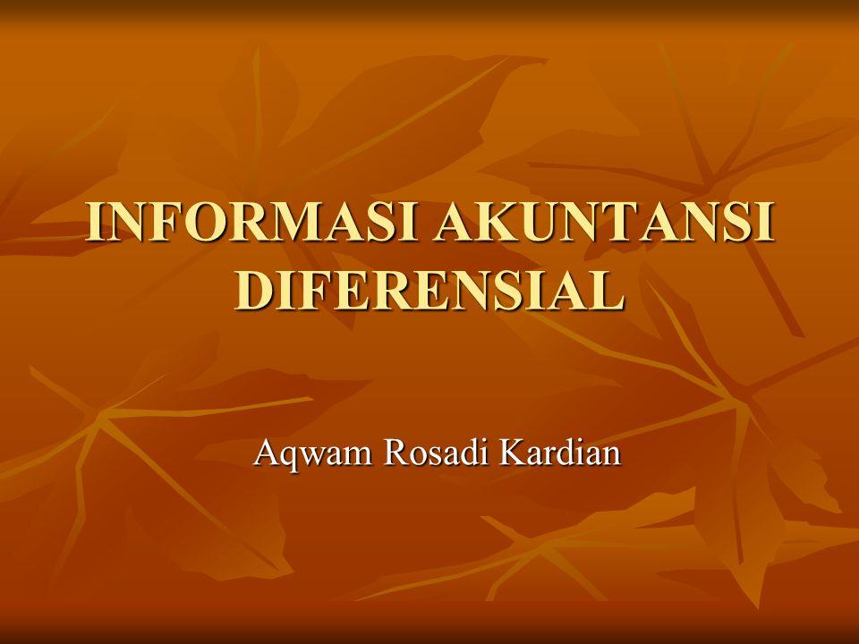 INFORMASI AKUNTANSI DIFERENSIAL Aqwam Rosadi Kardian