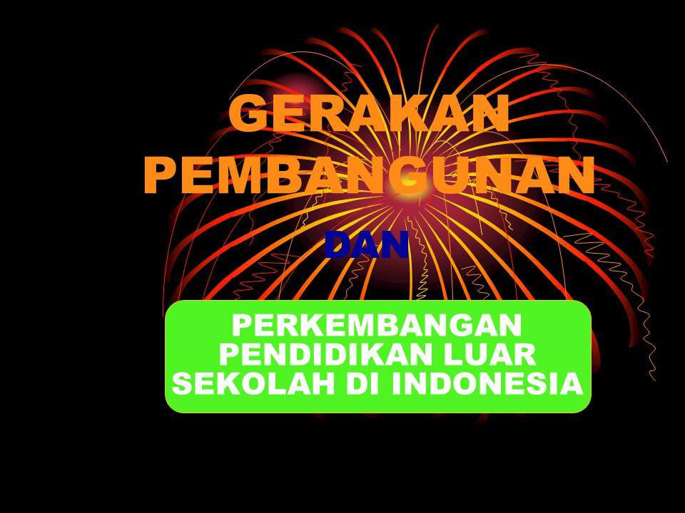 GERAKAN PEMBANGUNAN PERKEMBANGAN PENDIDIKAN LUAR SEKOLAH DI INDONESIA DAN