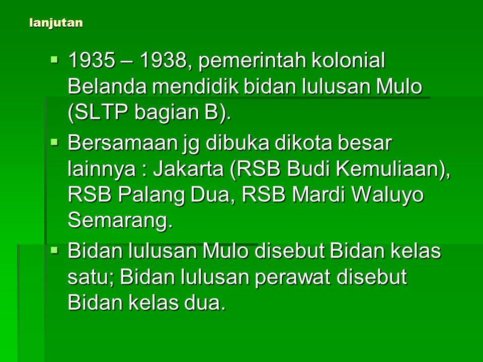 lanjutan  1935 – 1938, pemerintah kolonial Belanda mendidik bidan lulusan Mulo (SLTP bagian B).  Bersamaan jg dibuka dikota besar lainnya : Jakarta