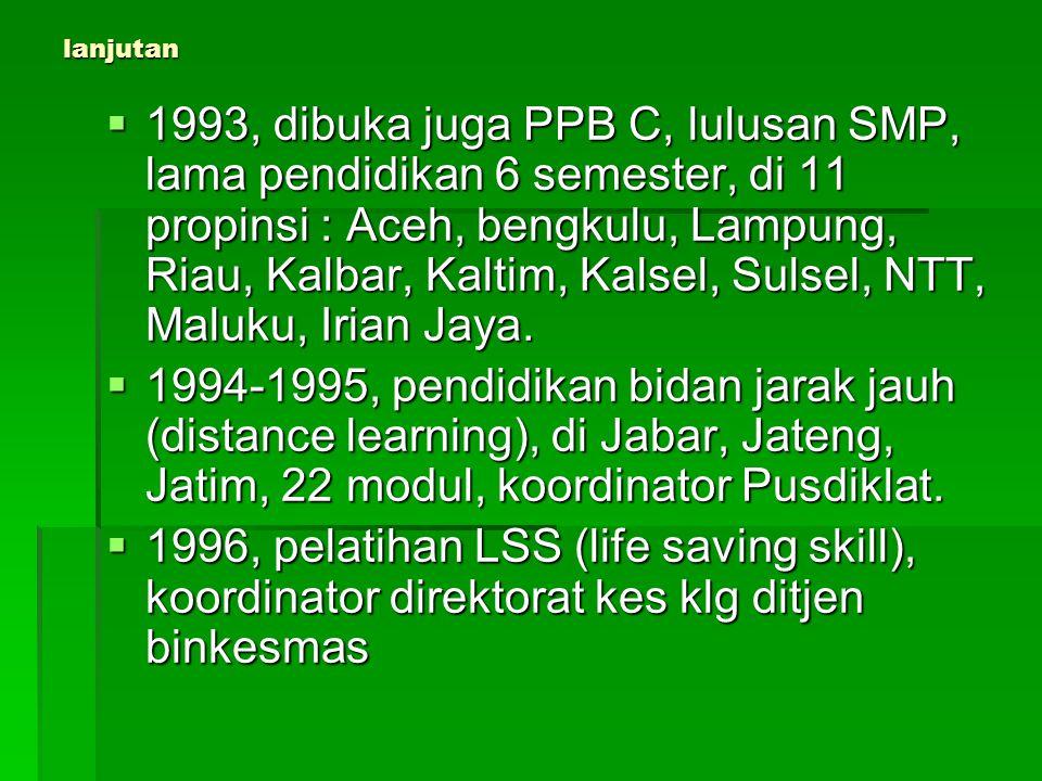 lanjutan  1993, dibuka juga PPB C, lulusan SMP, lama pendidikan 6 semester, di 11 propinsi : Aceh, bengkulu, Lampung, Riau, Kalbar, Kaltim, Kalsel, S