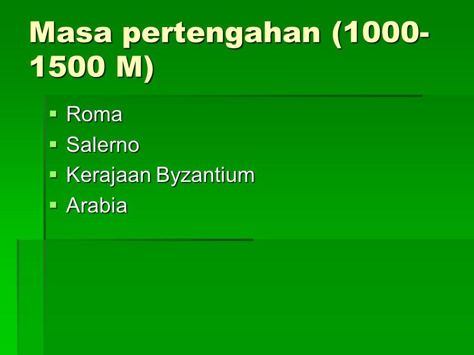 Masa pertengahan (1000- 1500 M)  Roma  Salerno  Kerajaan Byzantium  Arabia