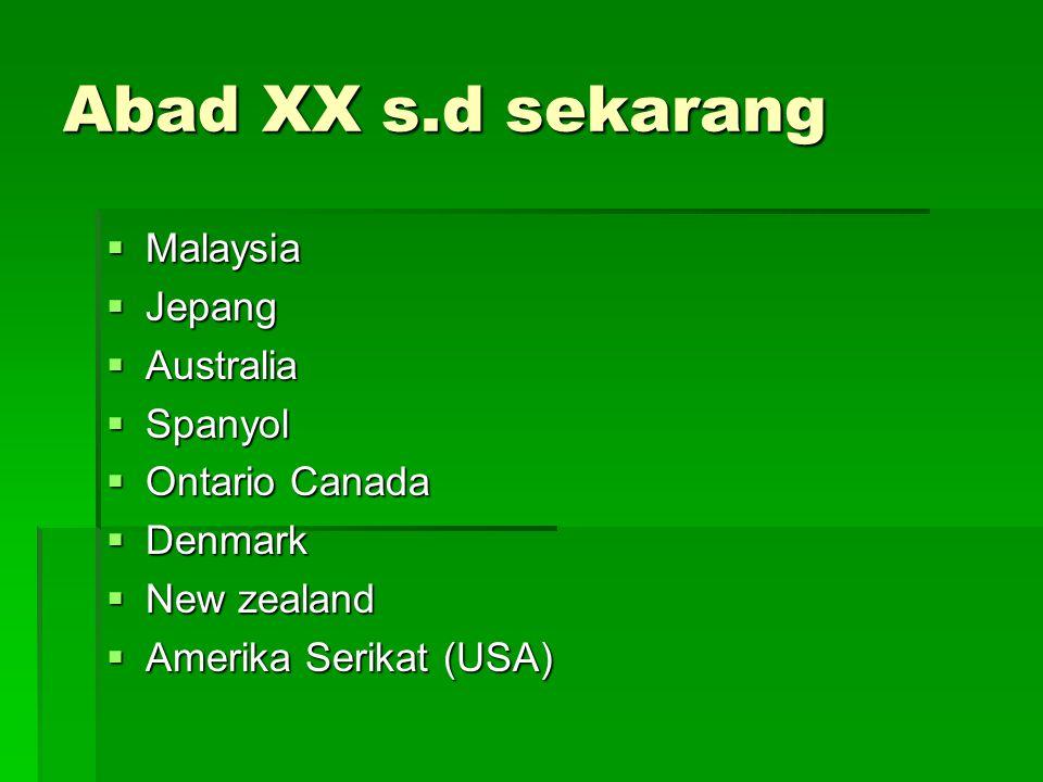 Abad XX s.d sekarang  Malaysia  Jepang  Australia  Spanyol  Ontario Canada  Denmark  New zealand  Amerika Serikat (USA)