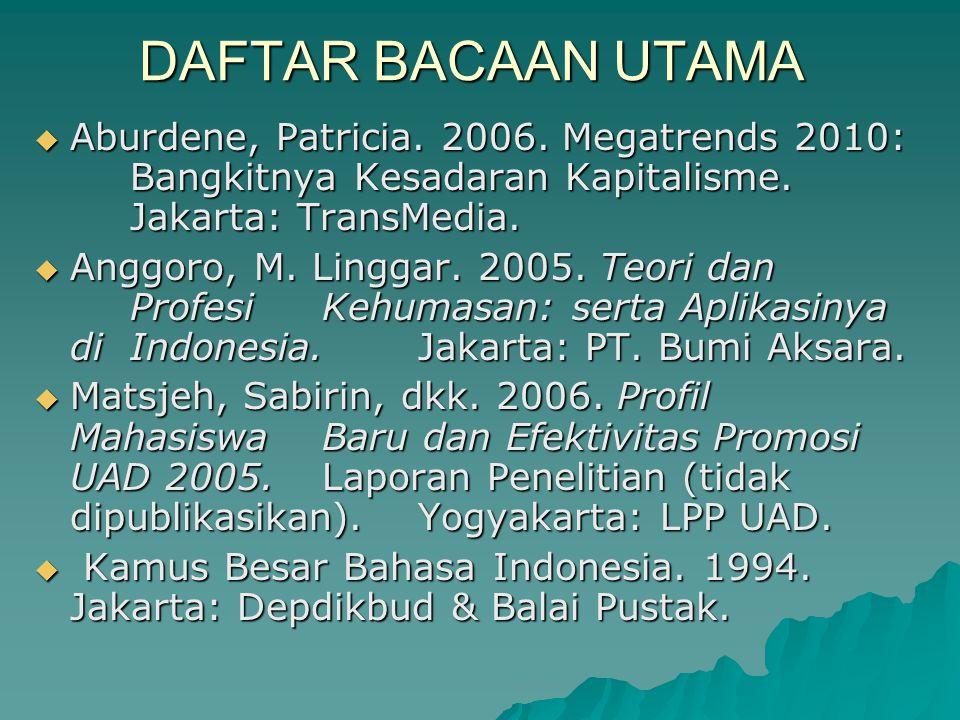 DAFTAR BACAAN UTAMA  Aburdene, Patricia. 2006. Megatrends 2010: Bangkitnya Kesadaran Kapitalisme. Jakarta: TransMedia.  Anggoro, M. Linggar. 2005. T