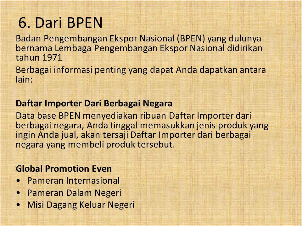 6. Dari BPEN Badan Pengembangan Ekspor Nasional (BPEN) yang dulunya bernama Lembaga Pengembangan Ekspor Nasional didirikan tahun 1971 Berbagai informa