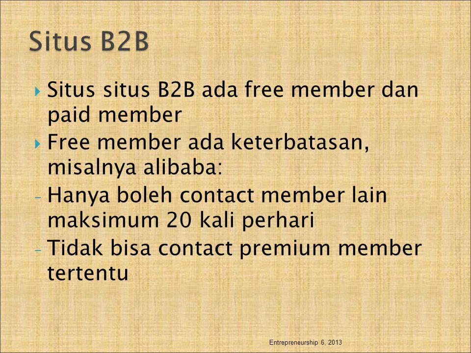  Situs situs B2B ada free member dan paid member  Free member ada keterbatasan, misalnya alibaba: - Hanya boleh contact member lain maksimum 20 kali