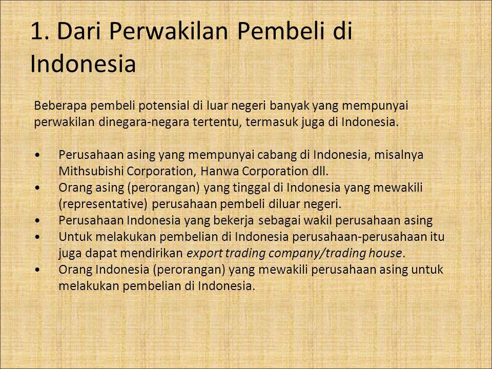 1. Dari Perwakilan Pembeli di Indonesia Beberapa pembeli potensial di luar negeri banyak yang mempunyai perwakilan dinegara-negara tertentu, termasuk