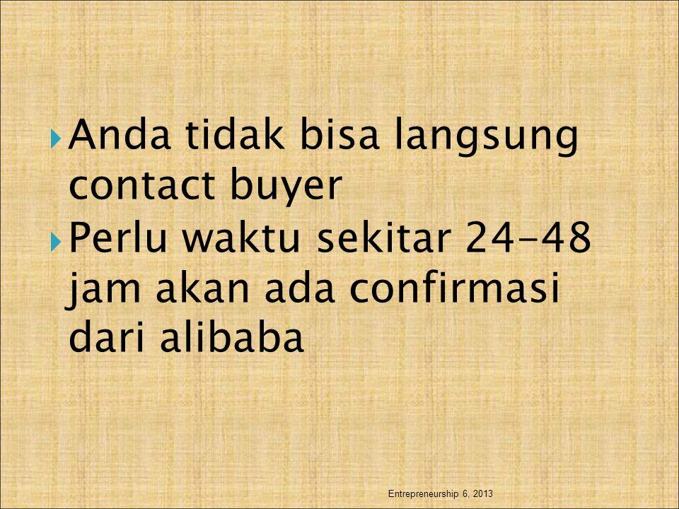  Anda tidak bisa langsung contact buyer  Perlu waktu sekitar 24-48 jam akan ada confirmasi dari alibaba Entrepreneurship 6, 2013