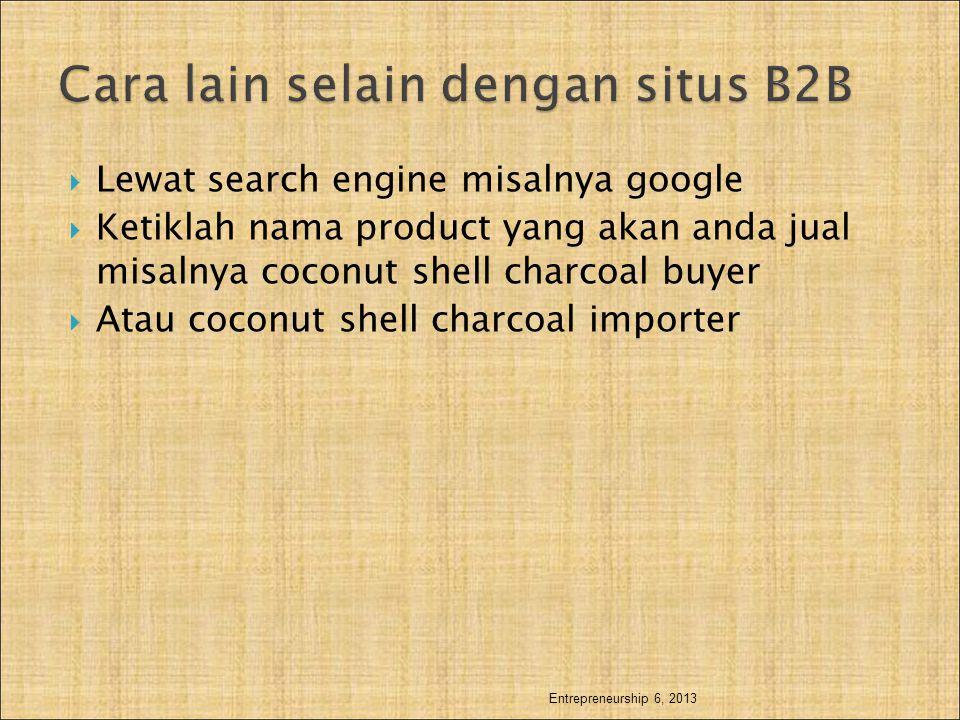  Lewat search engine misalnya google  Ketiklah nama product yang akan anda jual misalnya coconut shell charcoal buyer  Atau coconut shell charcoal