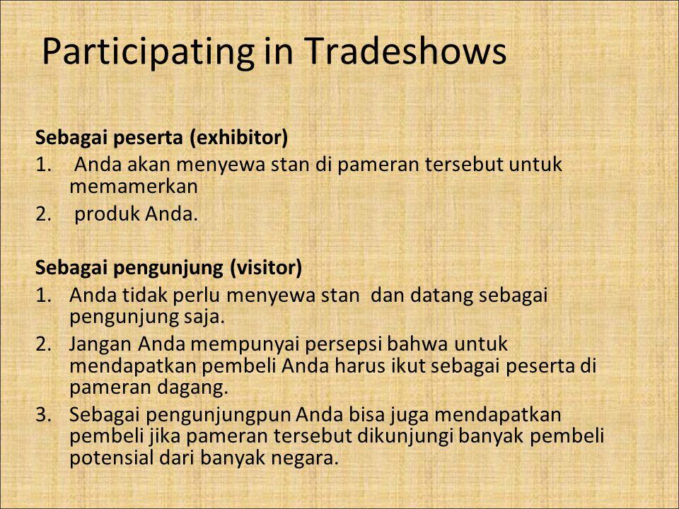 Participating in Tradeshows Sebagai peserta (exhibitor) 1. Anda akan menyewa stan di pameran tersebut untuk memamerkan 2. produk Anda. Sebagai pengunj