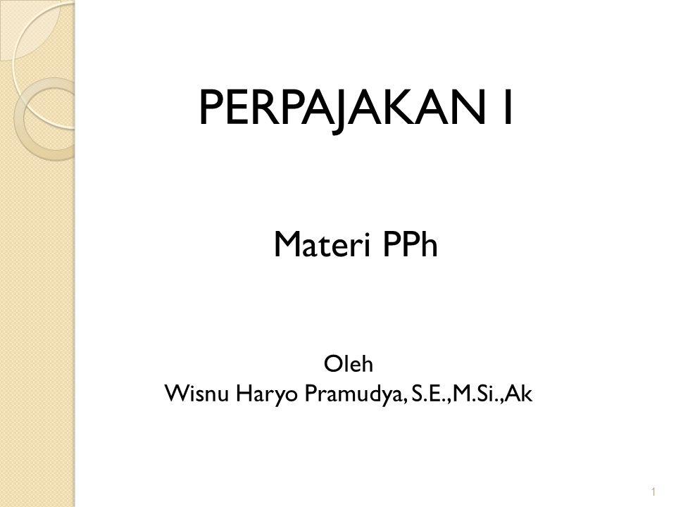 1 PERPAJAKAN I Oleh Wisnu Haryo Pramudya, S.E.,M.Si.,Ak Materi PPh