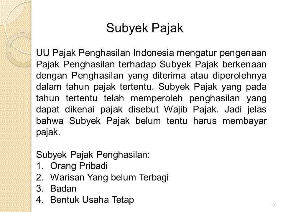 2 Subyek Pajak UU Pajak Penghasilan Indonesia mengatur pengenaan Pajak Penghasilan terhadap Subyek Pajak berkenaan dengan Penghasilan yang diterima at