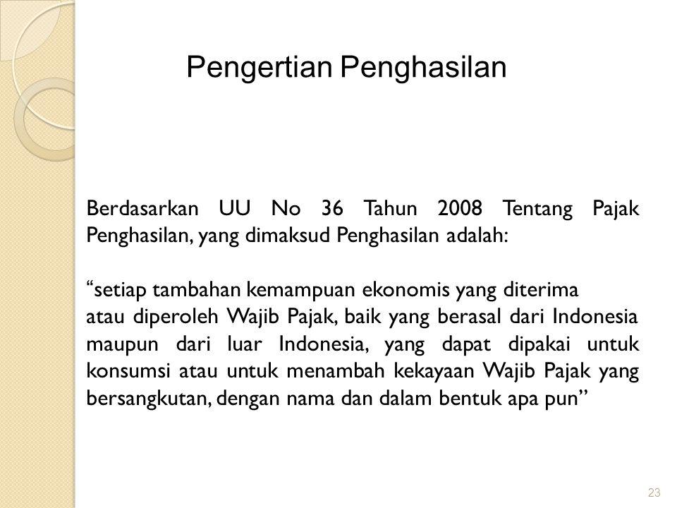 """23 Pengertian Penghasilan Berdasarkan UU No 36 Tahun 2008 Tentang Pajak Penghasilan, yang dimaksud Penghasilan adalah: """" setiap tambahan kemampuan eko"""