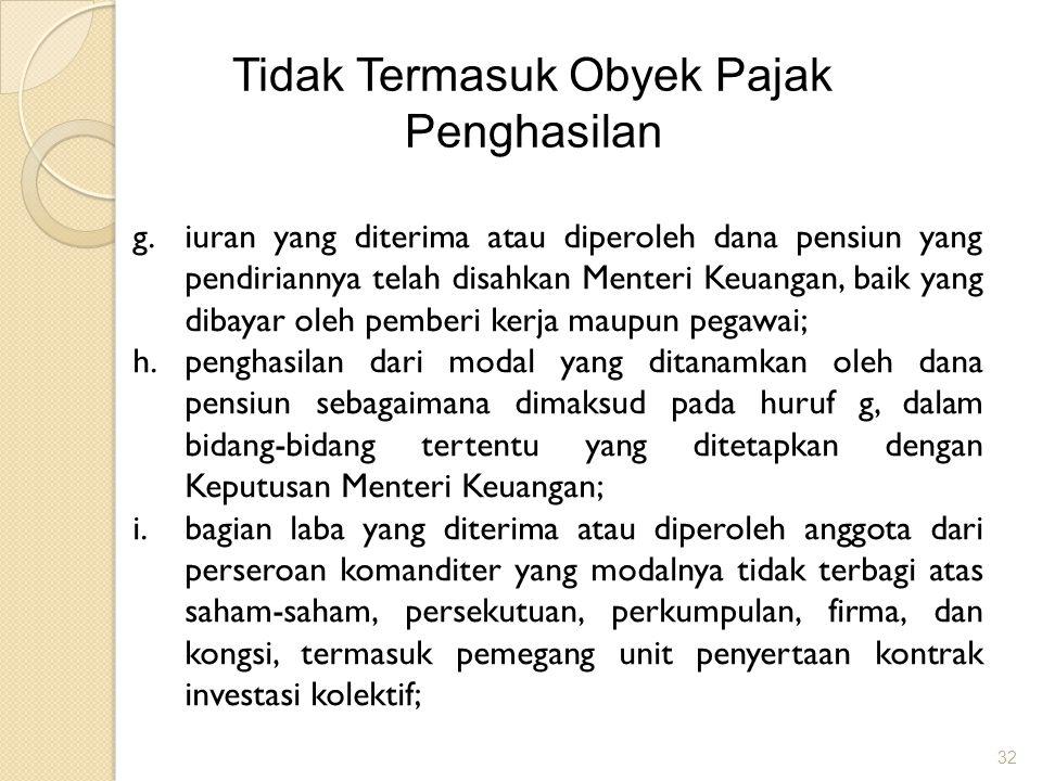 32 Tidak Termasuk Obyek Pajak Penghasilan g.iuran yang diterima atau diperoleh dana pensiun yang pendiriannya telah disahkan Menteri Keuangan, baik ya