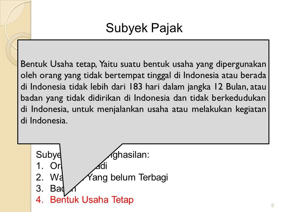 6 Subyek Pajak UU Pajak Penghasilan Indonesia mengatur pengenaan Pajak Penghasilan terhadap Subyek Pajak berkenaan dengan Penghasilan yang diterima at