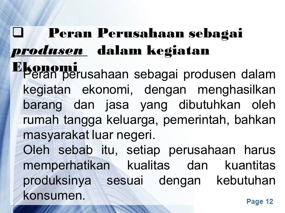Page 11  Peran Rumah Tangga sebagai produsen dalam kegiatan Ekonomi Rumah tangga juga merupakan kelompok masyarakat sebagai produsen faktor-faktor produksi (tanah, tenaga kerja, modal, dan wirausaha).