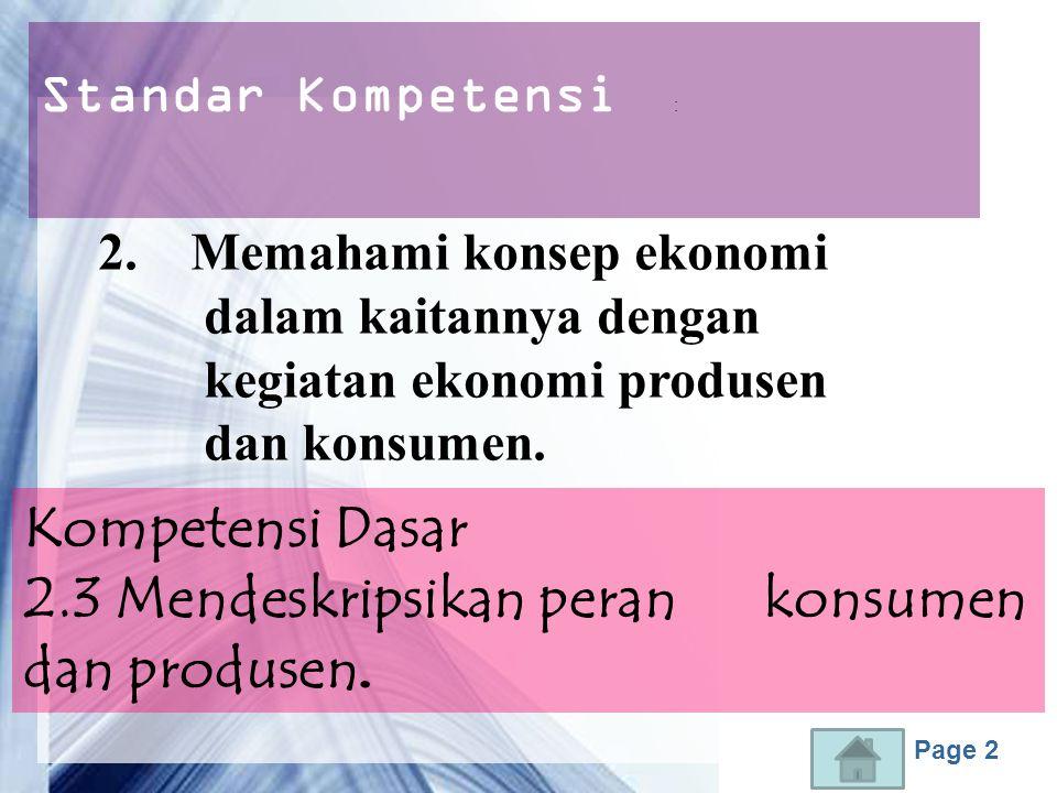 Page 2 Standar Kompetensi : Kompetensi Dasar 2.3 Mendeskripsikan peran konsumen dan produsen.