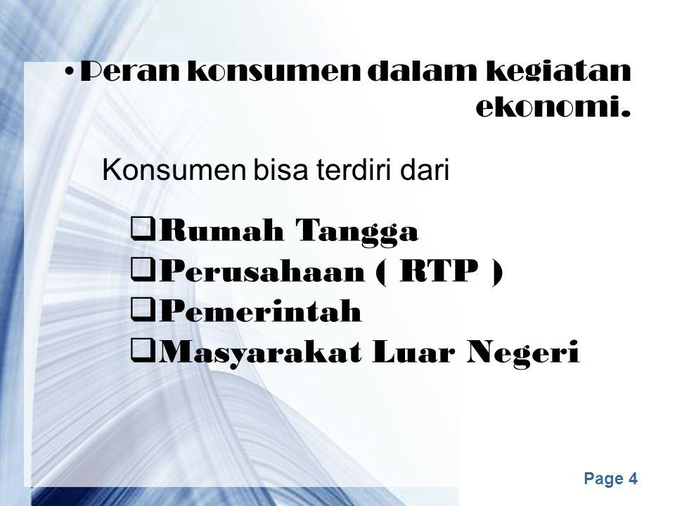 Page 14 SOAL EVALUASI 1.Jelaskan peran RTP sebagai konsumen 2.Jelaskan peran RTN sebagai konsumen 3.Jelaskan peran Masyarakat LN sebagai konsumen 4.Jelaskan peran RTK sebagai produsen 5.Jelaskan peran RTN sebagai produsen 6.Jelaskan peran Masyarakat Ekonomi LN sebagai produsen