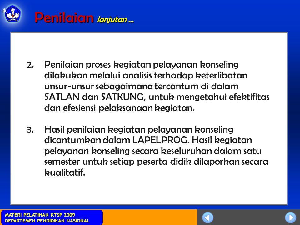 MATERI PELATIHAN KTSP 2009 DEPARTEMEN PENDIDIKAN NASIONAL 2.Penilaian proses kegiatan pelayanan konseling dilakukan melalui analisis terhadap keterlib