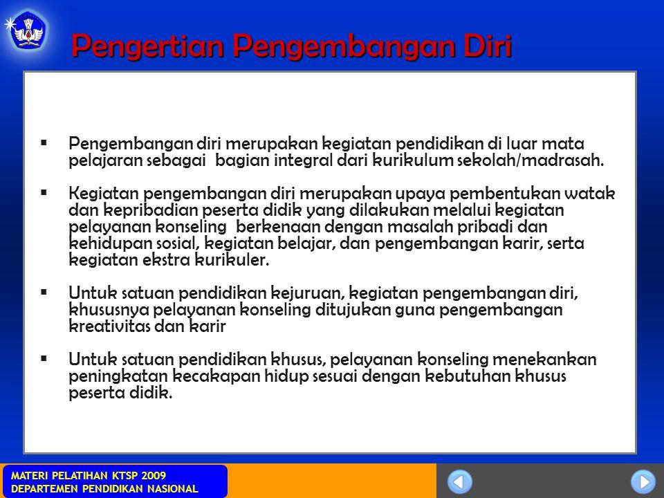 MATERI PELATIHAN KTSP 2009 DEPARTEMEN PENDIDIKAN NASIONAL Pengertian Pengembangan Diri  Pengembangan diri merupakan kegiatan pendidikan di luar mata