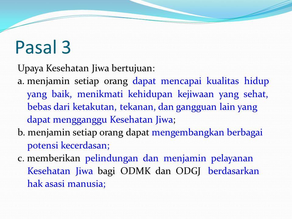 Pasal 3 Upaya Kesehatan Jiwa bertujuan: a. menjamin setiap orang dapat mencapai kualitas hidup yang baik, menikmati kehidupan kejiwaan yang sehat, beb