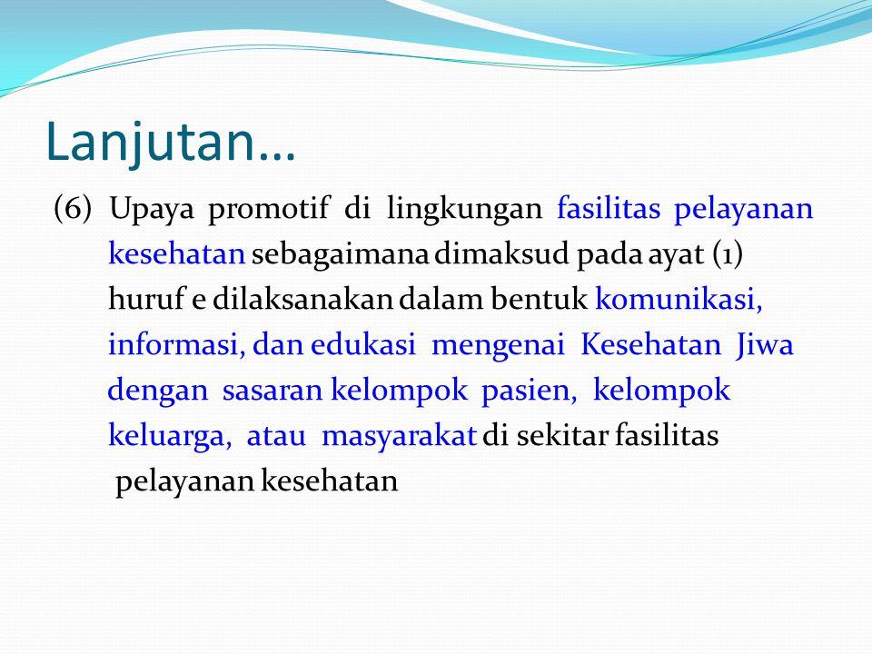 Lanjutan… (6) Upaya promotif di lingkungan fasilitas pelayanan kesehatan sebagaimana dimaksud pada ayat (1) huruf e dilaksanakan dalam bentuk komunika