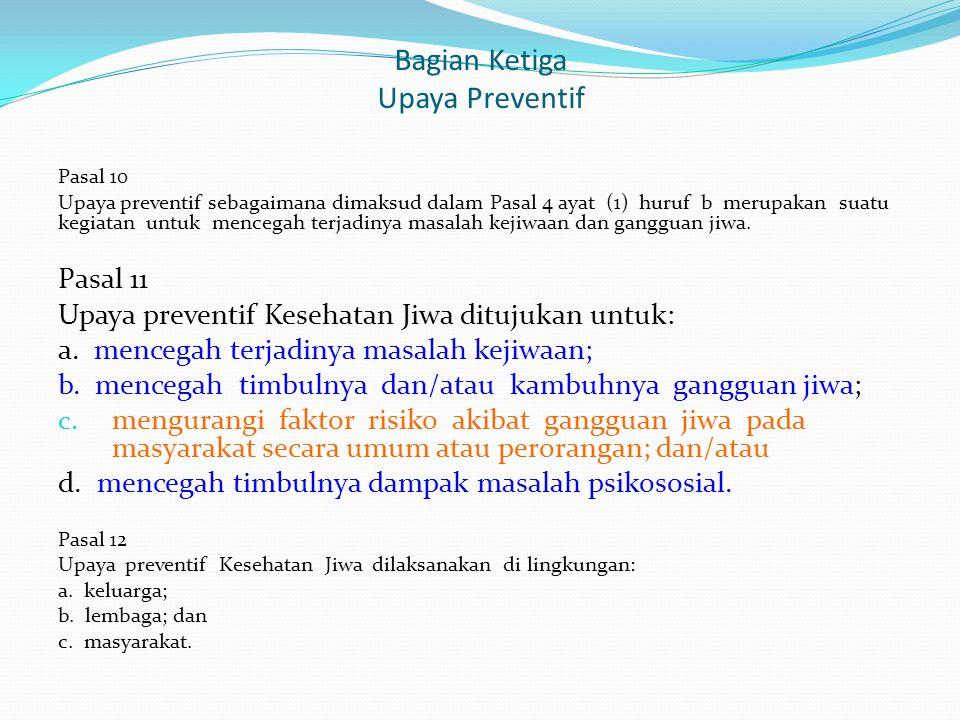 Bagian Ketiga Upaya Preventif Pasal 10 Upaya preventif sebagaimana dimaksud dalam Pasal 4 ayat (1) huruf b merupakan suatu kegiatan untuk mencegah ter