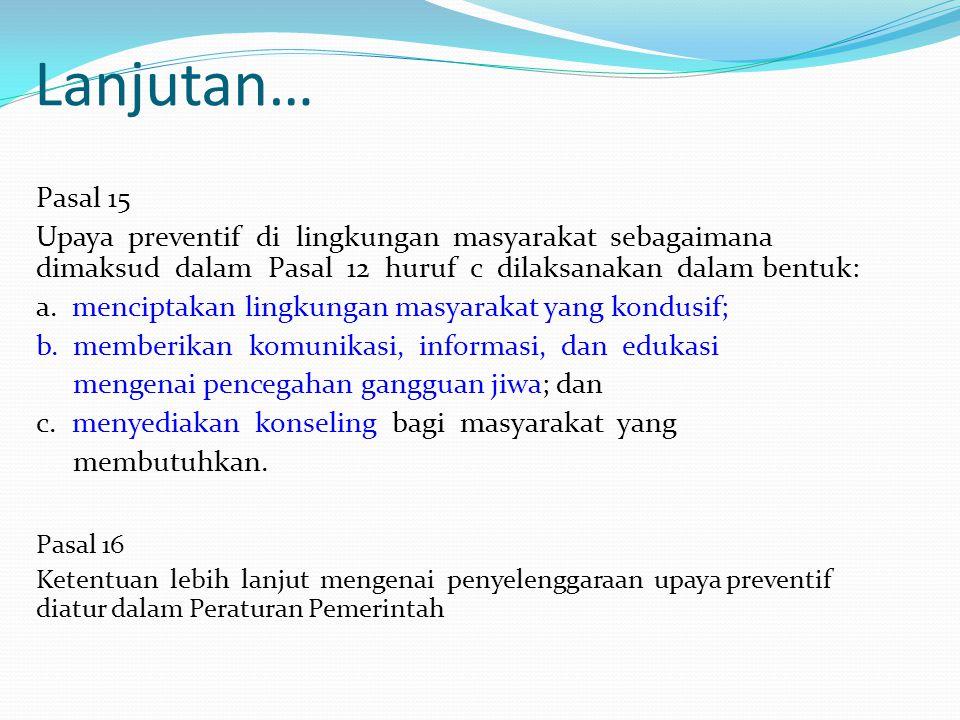 Lanjutan… Pasal 15 Upaya preventif di lingkungan masyarakat sebagaimana dimaksud dalam Pasal 12 huruf c dilaksanakan dalam bentuk: a. menciptakan ling