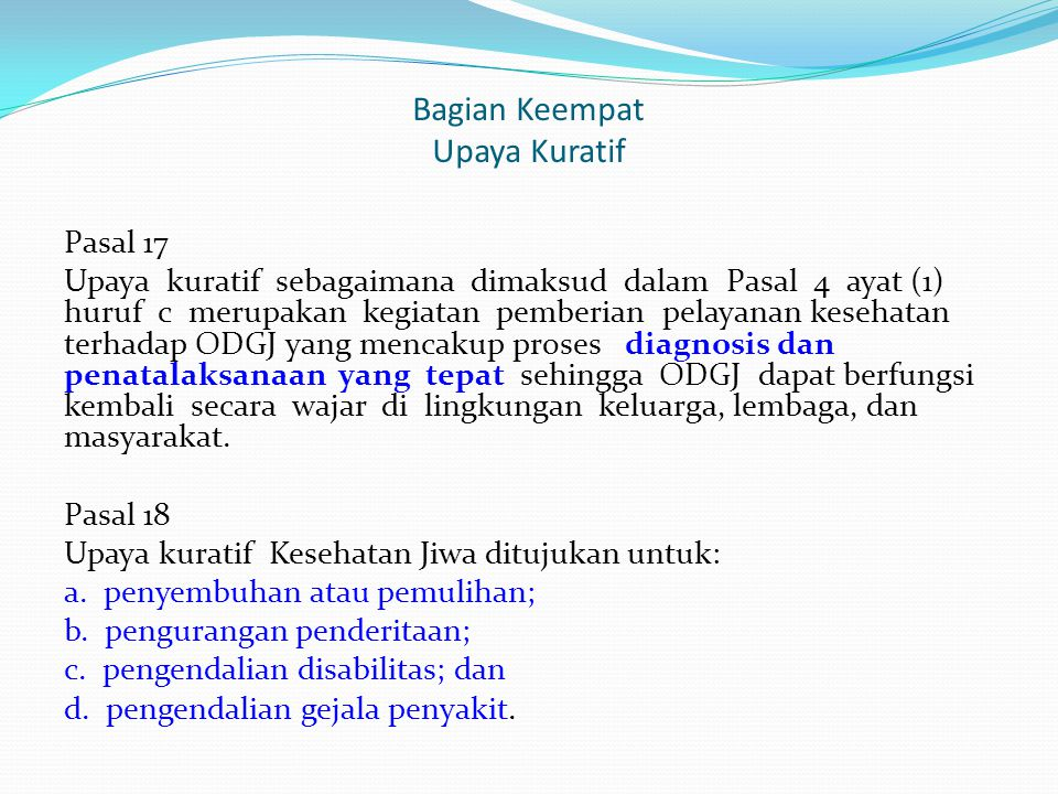 Bagian Keempat Upaya Kuratif Pasal 17 Upaya kuratif sebagaimana dimaksud dalam Pasal 4 ayat (1) huruf c merupakan kegiatan pemberian pelayanan kesehat