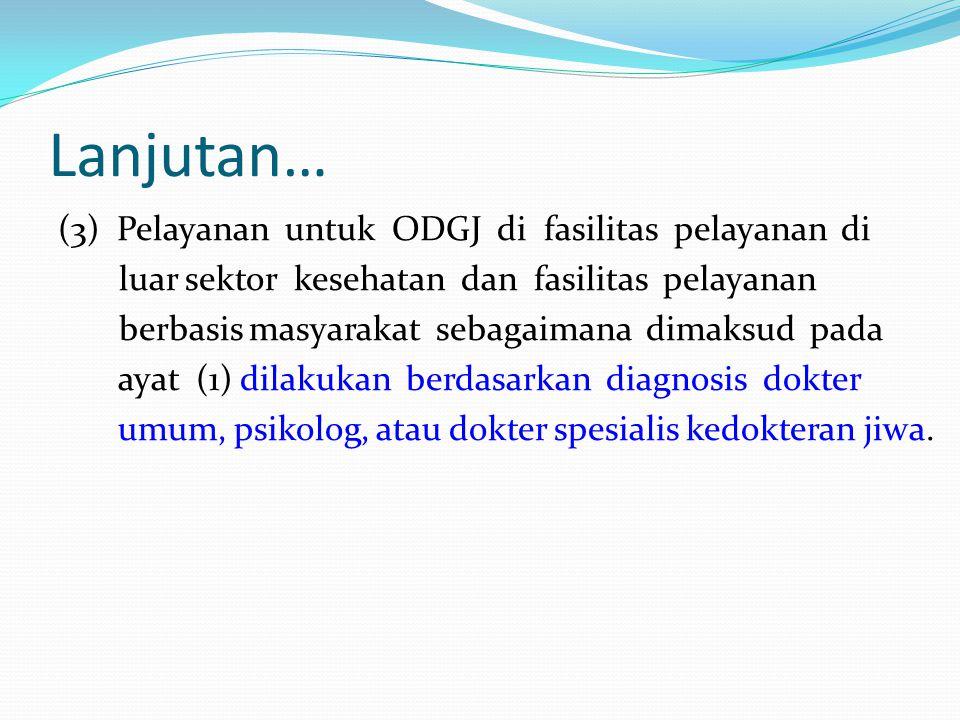 Lanjutan… (3) Pelayanan untuk ODGJ di fasilitas pelayanan di luar sektor kesehatan dan fasilitas pelayanan berbasis masyarakat sebagaimana dimaksud pa