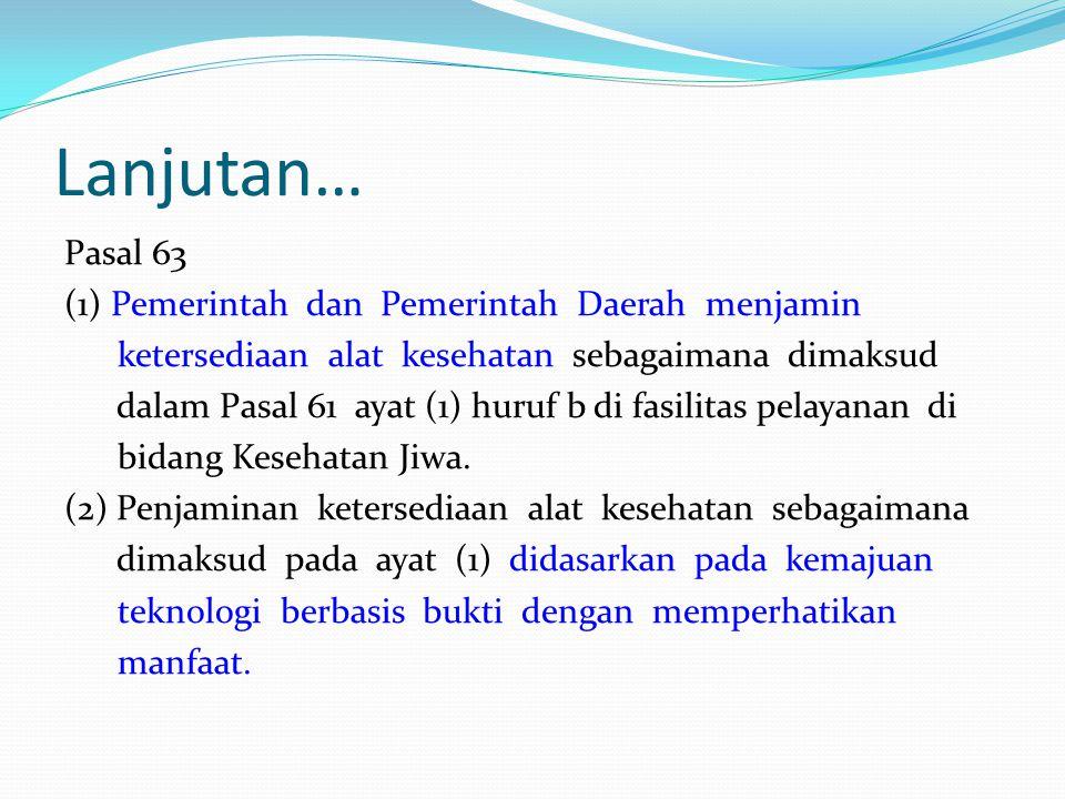 Lanjutan… Pasal 63 (1) Pemerintah dan Pemerintah Daerah menjamin ketersediaan alat kesehatan sebagaimana dimaksud dalam Pasal 61 ayat (1) huruf b di f