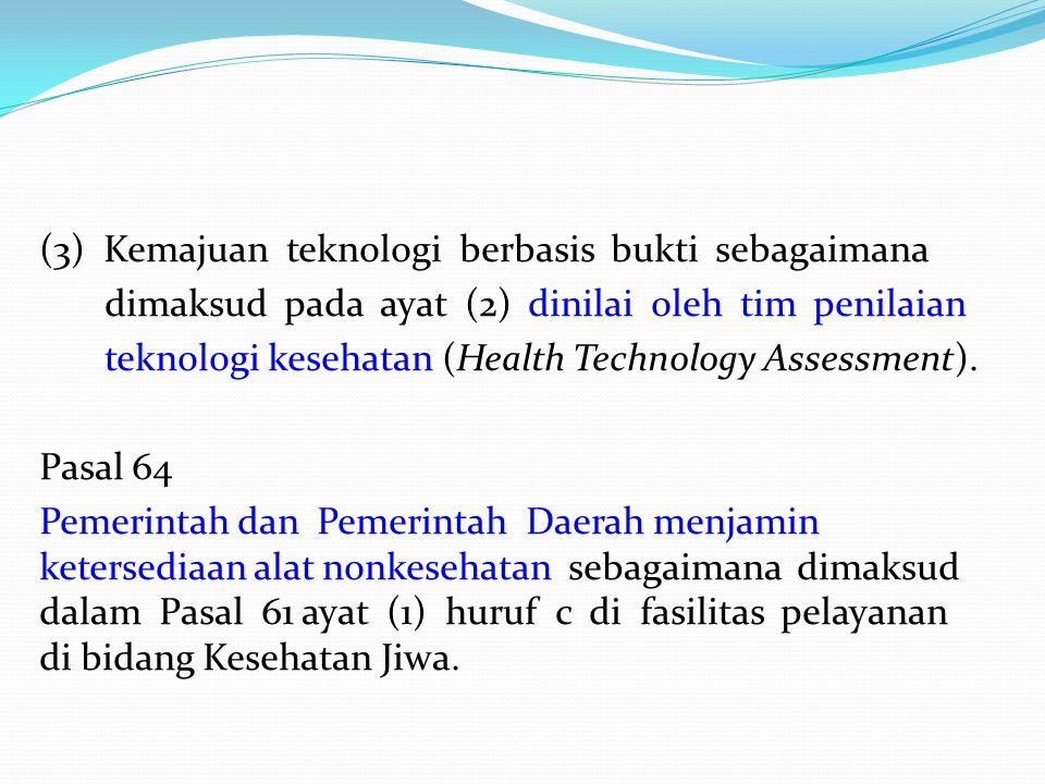 (3) Kemajuan teknologi berbasis bukti sebagaimana dimaksud pada ayat (2) dinilai oleh tim penilaian teknologi kesehatan (Health Technology Assessment)