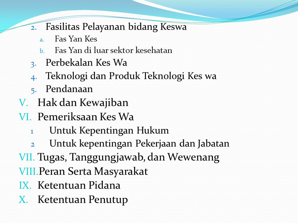 2. Fasilitas Pelayanan bidang Keswa a. Fas Yan Kes b. Fas Yan di luar sektor kesehatan 3. Perbekalan Kes Wa 4. Teknologi dan Produk Teknologi Kes wa 5