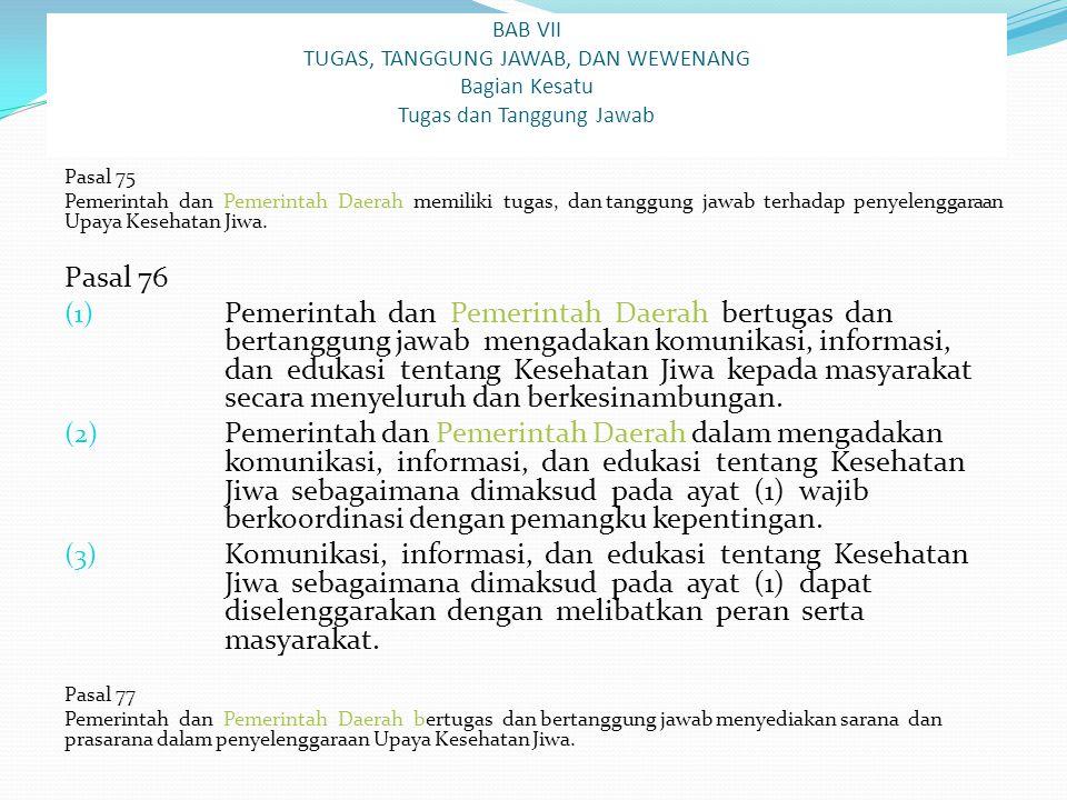 BAB VII TUGAS, TANGGUNG JAWAB, DAN WEWENANG Bagian Kesatu Tugas dan Tanggung Jawab Pasal 75 Pemerintah dan Pemerintah Daerah memiliki tugas, dan tangg