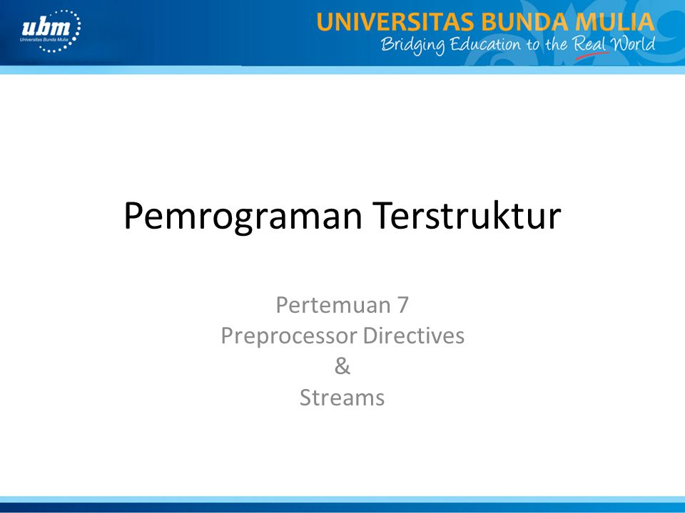 Pemrograman Terstruktur Pertemuan 7 Preprocessor Directives & Streams