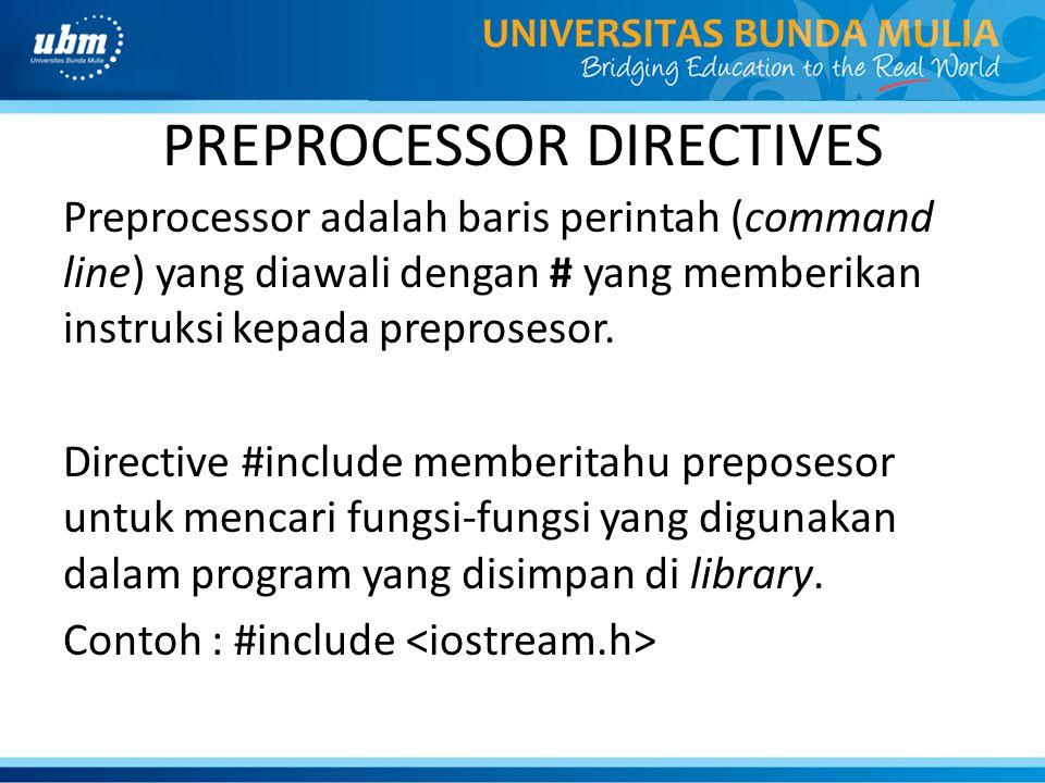 PREPROCESSOR DIRECTIVES Preprocessor adalah baris perintah (command line) yang diawali dengan # yang memberikan instruksi kepada preprosesor. Directiv
