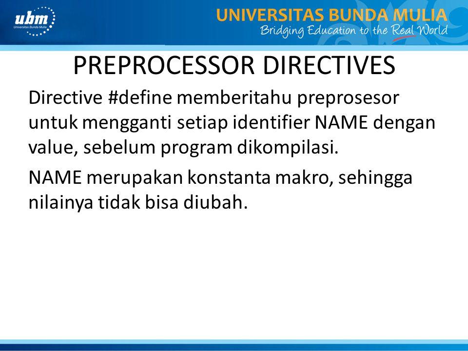 PREPROCESSOR DIRECTIVES Directive #define memberitahu preprosesor untuk mengganti setiap identifier NAME dengan value, sebelum program dikompilasi. NA