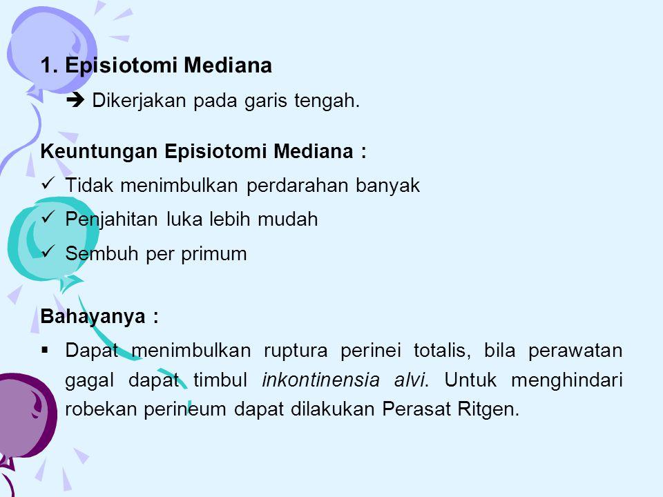 1.Episiotomi Mediana  Dikerjakan pada garis tengah. Keuntungan Episiotomi Mediana : Tidak menimbulkan perdarahan banyak Penjahitan luka lebih mudah S