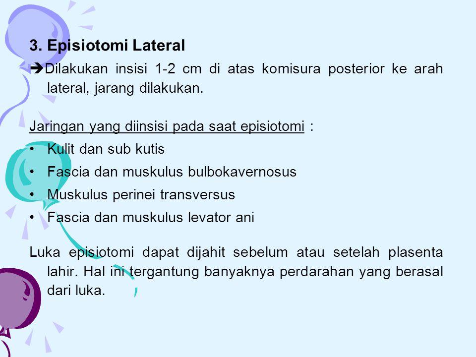3.Episiotomi Lateral  Dilakukan insisi 1-2 cm di atas komisura posterior ke arah lateral, jarang dilakukan. Jaringan yang diinsisi pada saat episioto