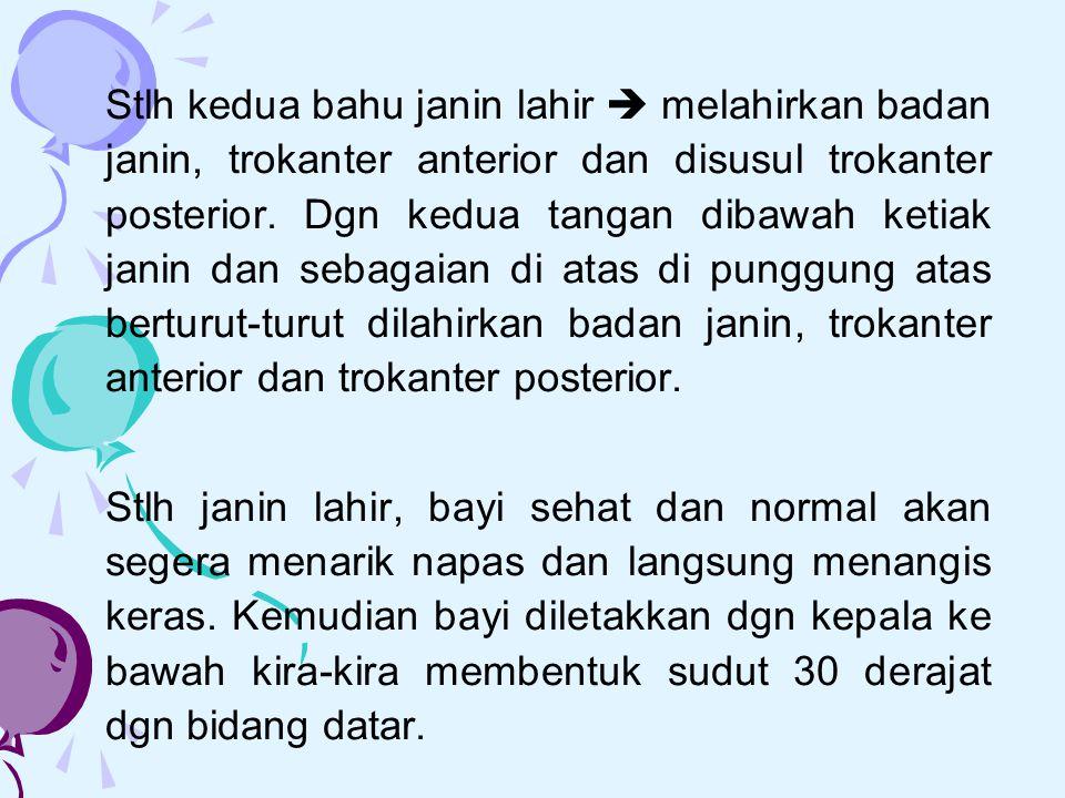 Stlh kedua bahu janin lahir  melahirkan badan janin, trokanter anterior dan disusul trokanter posterior. Dgn kedua tangan dibawah ketiak janin dan se