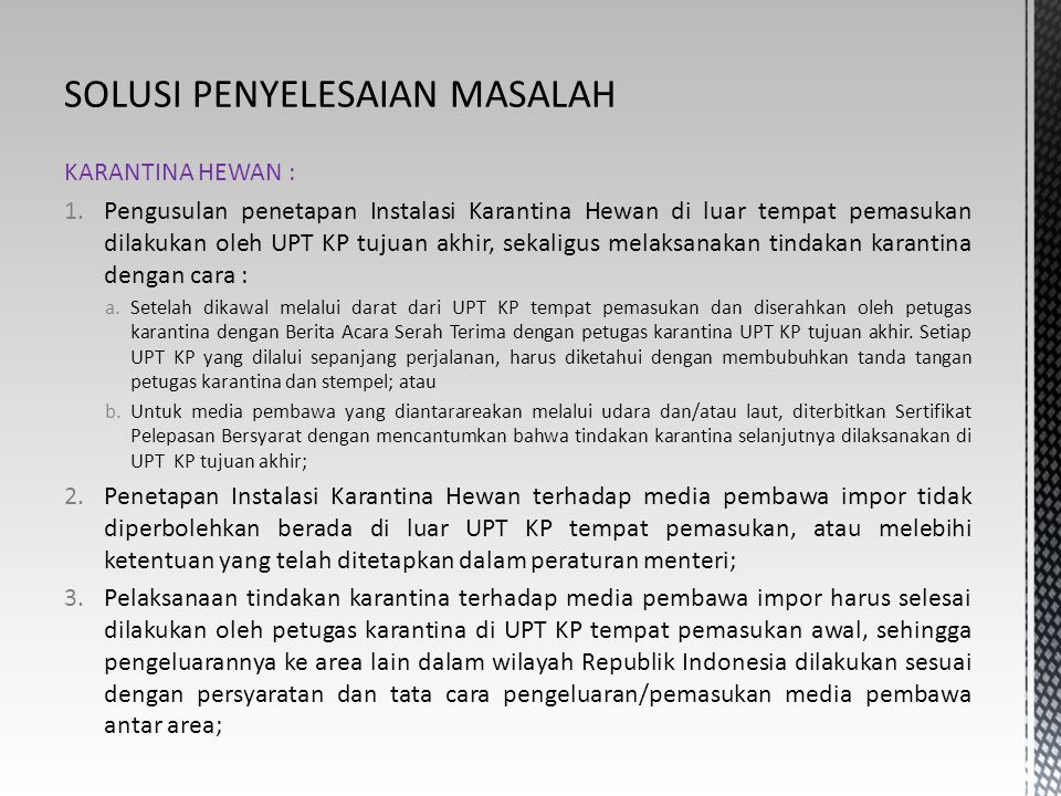 KARANTINA HEWAN : 1.Pengusulan penetapan Instalasi Karantina Hewan di luar tempat pemasukan dilakukan oleh UPT KP tujuan akhir, sekaligus melaksanakan