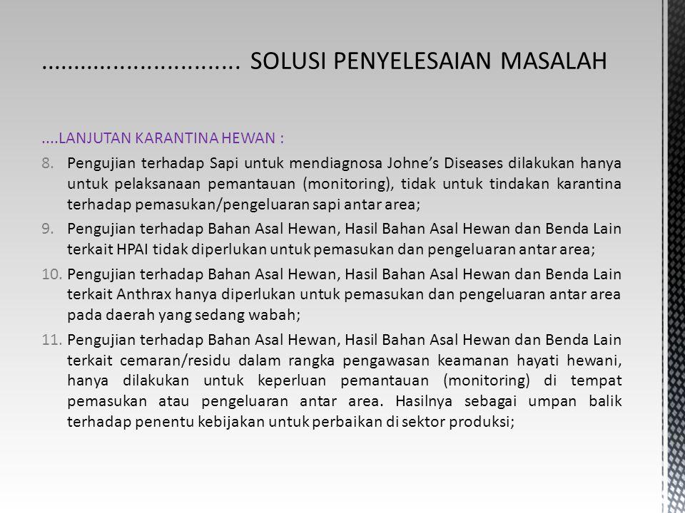 ....LANJUTAN KARANTINA HEWAN : 8.Pengujian terhadap Sapi untuk mendiagnosa Johne's Diseases dilakukan hanya untuk pelaksanaan pemantauan (monitoring),